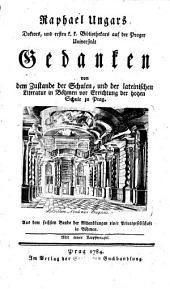 Raphael Ungars Gedanken von dem Zustande der Schulen, und der lateinischen Literatur in Böhmen vor Errichtung der hohen Schule zu Prag