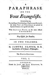 A Paraphrase on the Four Evangelists: Wherein, for the Clearer Understanding of the Sacred History, the Whole Text and Paraphrase are Printed in Separate Columns Over-against Each Other : with Critical Notes on the More Difficult Passages : Very Useful for Families : in Two Volumes