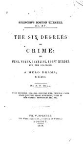 The Six Degrees of Crime, Or, Wine, Women, Gambling, Theft, Murder and the Scaffold: A Melo Drama in Six Parts