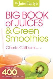 The Juice Lady s Big Book of Juices and Green Smoothies Book