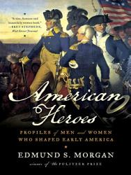 American Heroes Profiles Of Men And Women Who Shaped Early America Book PDF