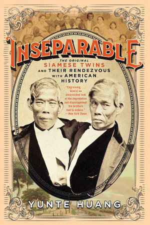 Inseparable  The Original Siamese Twins and Their Rendezvous with American History