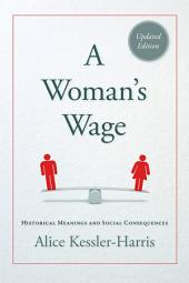 A Woman's Wage: Historical Meanings and Social Consequences, Edition 2