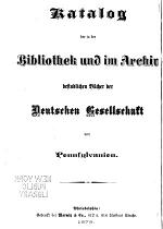 Katalog der in der Bibliothek und im Archiv befindlichen Bücher der Deutschen Gesellschaft von Pennsylvanien