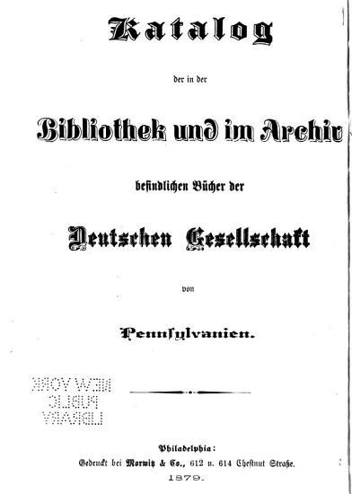 Katalog der in der Bibliothek und im Archiv befindlichen B  cher der Deutschen Gesellschaft von Pennsylvanien PDF