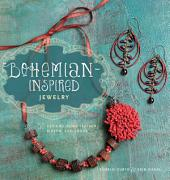 Bohemian Inspired Jewelry: 50 Designs Using Leather, Ribbon, and Cords