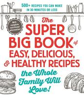The Super Big Book of Easy  Delicious    Healthy Recipes the Whole Family Will Love  PDF