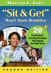 """Sit and Get"" Won't Grow Dendrites: 20 Professional Learning Strategies That Engage the Adult Brain, Edition 2"