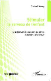 Stimuler le cerveau de l'enfant: Le préserver des dangers du stress et l'aider à s'épanouir