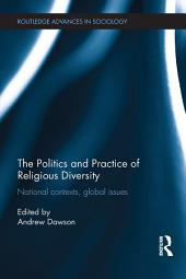 The Politics and Practice of Religious Diversity: National Contexts, Global Issues