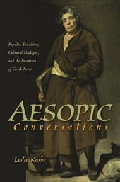 Aesopic Conversations: Popular Tradition, Cultural Dialogue, and the Invention of Greek Prose
