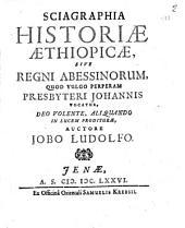 Sciagraphia historiæ Æthiopicæ, sive regni Abessinorum, quod vulgo perperam presbyteri Johannis vocatur, ... auctore Jobo Ludolfo
