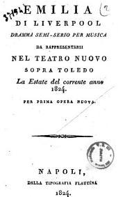 Emilia di Liverpool dramma semi-serio per musica da rappresentarsi nel Teatro Nuovo sopra Toledo la estate del corrente anno 1824 per prima opera nuova