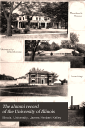 The Alumni Record of the University of Illinois: Including Historical Sketch and Annals of the University, and Biographical Data Regarding Members of the Faculties and the Boards of Trustees