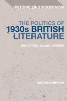 The Politics of 1930s British Literature PDF