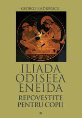 Iliada, Odiseea, Eneida repovestite pentru copii
