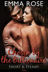 Chosen by the Billionaire: The Complete Billionaire Romance Series