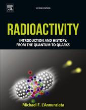 Radioactivity: Introduction and History, From the Quantum to Quarks, Edition 2