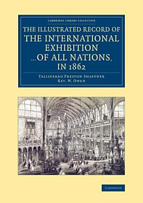 The Illustrated Record of the International Exhibition     of All Nations  in 1862