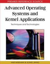Advanced Operating Systems and Kernel Applications: Techniques and Technologies: Techniques and Technologies