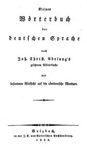 Kleines wörterbuch der deutschen sprache nach Joh. Christ. Adelung's grösserem wörterbuche mit besonderer rücksicht auf die oberdeutsche mundart