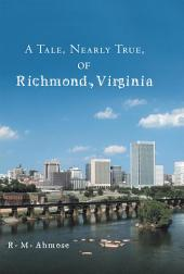 A Tale, Nearly True, of Richmond, Virginia