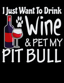 I Just Want to Drink Wine & Pet My Pit Bull