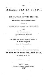 The Israelites in Egypt, Or, The Passage of the Red Sea: The First Sacred Drama Produced in America Consisting of Sacred Music, Scenery and Personation
