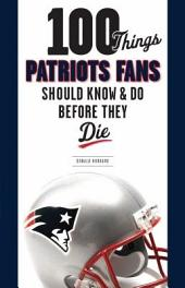 100 Things Patriots Fans Should Know and Do Before They Die