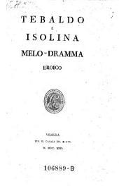 Tebaldo e Isolina. Melo-dramma eroico (in 2 atti. Musica di Francesco Cavaliere Morlacchi)