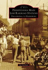 Pennsylvania Main Line Railroad Stations: Philadelphia to Harrisburg