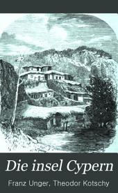 Die insel Cypern: ihrer physischen und organischen natur nach mit rücksicht auf ihre früherre geschichte, geschildert