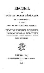Recueil des lois et actes géneraux du gouvernement, en vigueur dans le Royaume des Pays-Bas: Volume8