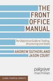The Front Office Manual: The Definitive Guide to Trading, Structuring and Sales