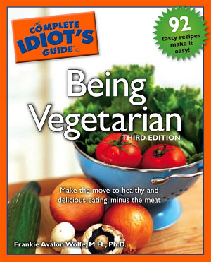 The Complete Idiot s Guide to Being Vegetarian  3rd Edition PDF