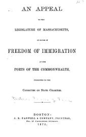 An Appeal to the Legislature of Massachusetts: In Favor of Freedom of Immigration at the Ports of the Commonwealth, Presented to the Committee on State Charities