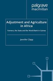 Adjustment and Agriculture in Africa: Farmers, the State and the World Bank in Guinea