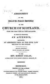 An abridgment of the acts of the General Assemblies of the Church of Scotland: from the year 1638 to 1820 inclusive, to which is subjoined an Appendix containing an abridged view of the civil law relating to the Church
