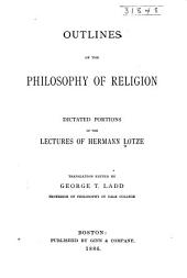 Outlines of the Philosophy of Religion: Dictated Portions of the Lectures of Hermann Lotze, Volume 2
