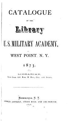 Catalogue of the Library  U S  Military Academy  West Point  N Y  1873     PDF