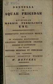 Nonnulla de aquae frigidae in quibusdam morbis febrilibus usu: diss. inaug. med