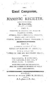 The Vocal Companion, and Masonic Register. In Two Parts. Part I Consisting of ... Masonic Songs, Anthems, ..., Etc. Part II A Concise Account of the Origin of Masonry in America; with a List of the Lodges in the Six Northern States, Etc. [The Preface Signed J. M. Dunham.]