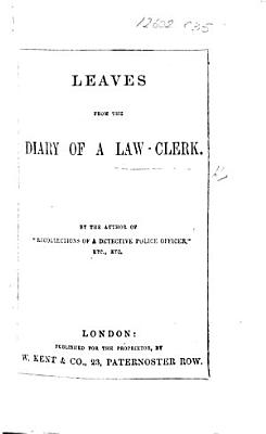 Leaves from the Diary of a Law Clerk  By the author of    Recollections of a Detective Police Officer     C  Waters  i e  W  Russell   PDF