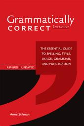 Grammatically Correct: The Essential Guide to Spelling, Style, Usage, Grammar, and Punctuation, Edition 2