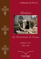 Histoire des Protestants de France  livres 1    4  1521 1787  PDF