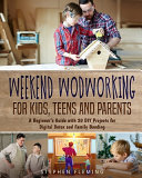 Weekend Woodworking For Kids, Teens and Parents