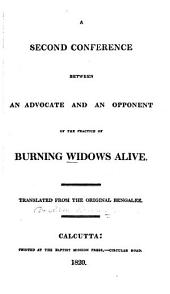 A Second Conference Between an Advocate and an Opponent of the Practice of Burning Widows Alive: Translated from the Original Bengalee