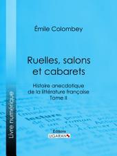 Ruelles, salons et cabarets: Histoire anecdotique de la littérature française -, Volume2