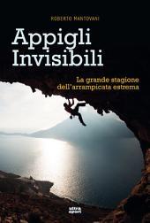 Appigli invisibili: La grande stagione dell'arrampicata estrema