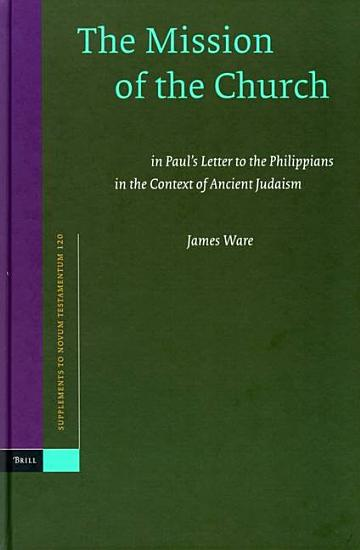 The Mission of the Church  In Paul s Letter to the Philippians in the Context of Ancient Judaism PDF
